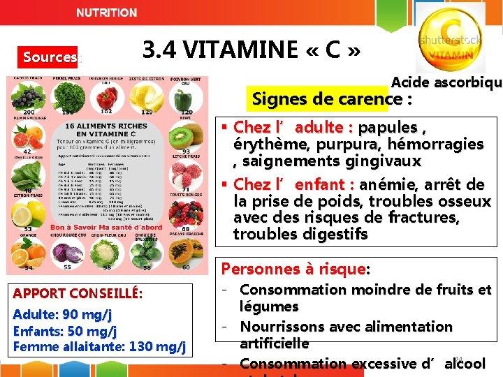 Sources: 3. 4 VITAMINE « C » Acide ascorbique Acide ascorbiqu Signes de carence