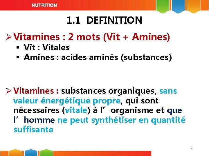 1. 1 DEFINITION Ø Vitamines : 2 mots (Vit + Amines) § Vit :