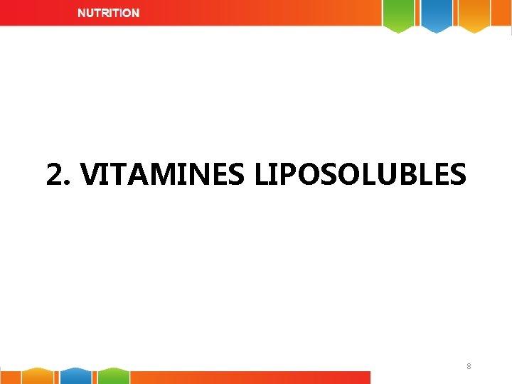 2. VITAMINES LIPOSOLUBLES 8