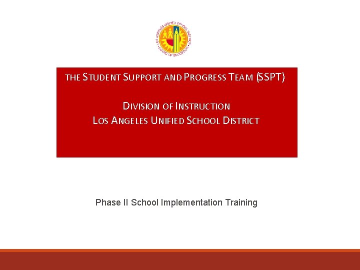 THE STUDENT SUPPORT AND PROGRESS TEAM (SSPT) DIVISION OF INSTRUCTION LOS ANGELES UNIFIED SCHOOL