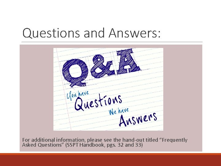 """Questions and Answers: For additional information, please see the hand-out titled """"Frequently Asked Questions"""""""