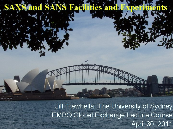 SAXS and SANS Facilities and Experiments Jill Trewhella, The University of Sydney EMBO Global