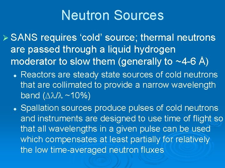 Neutron Sources Ø SANS requires 'cold' source; thermal neutrons are passed through a liquid