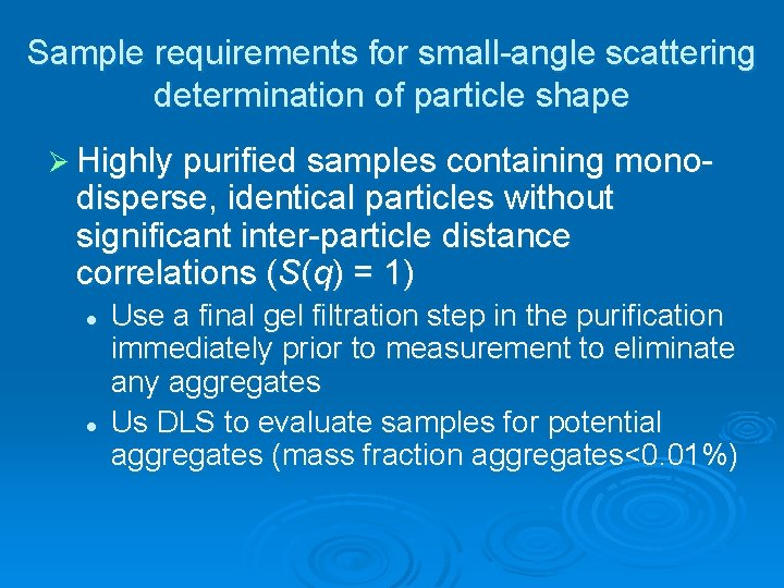 Sample requirements for small-angle scattering determination of particle shape Ø Highly purified samples containing