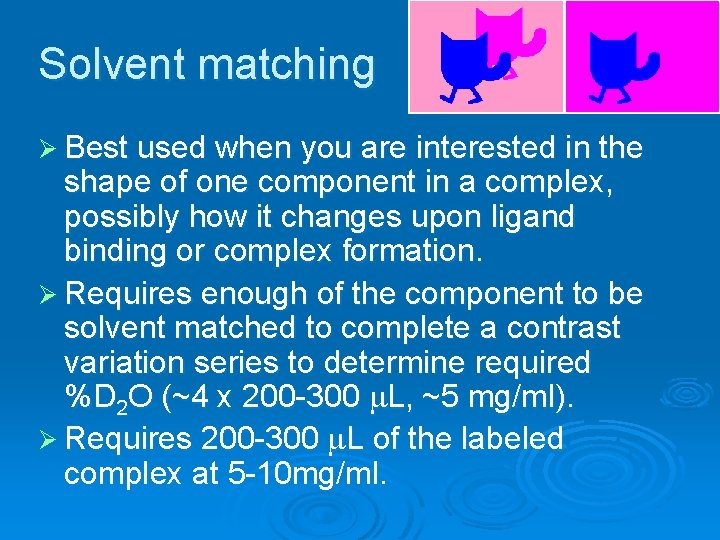 Solvent matching Ø Best used when you are interested in the shape of one