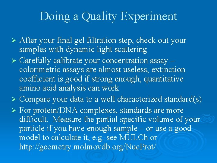 Doing a Quality Experiment After your final gel filtration step, check out your samples