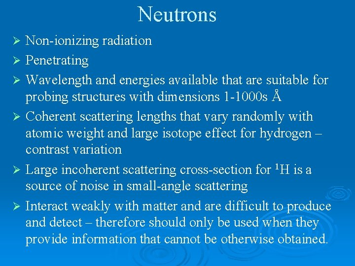 Neutrons Ø Ø Ø Non-ionizing radiation Penetrating Wavelength and energies available that are suitable