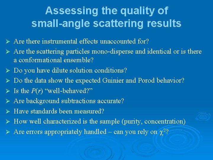 Assessing the quality of small-angle scattering results Ø Ø Ø Ø Ø Are there