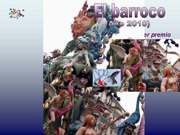 Primer premio 2010, sección especial a la falla de Convento Jerusalén. Una alegoría barroca