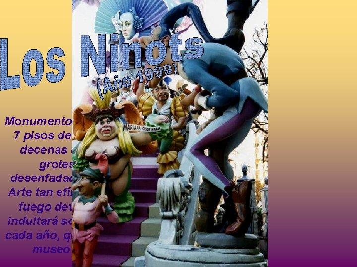 Monumentos de más de 7 pisos de altura con decenas de Ninots grotescos y