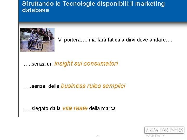 Sfruttando le Tecnologie disponibili: il marketing database Vi porterà…. . ma farà fatica a