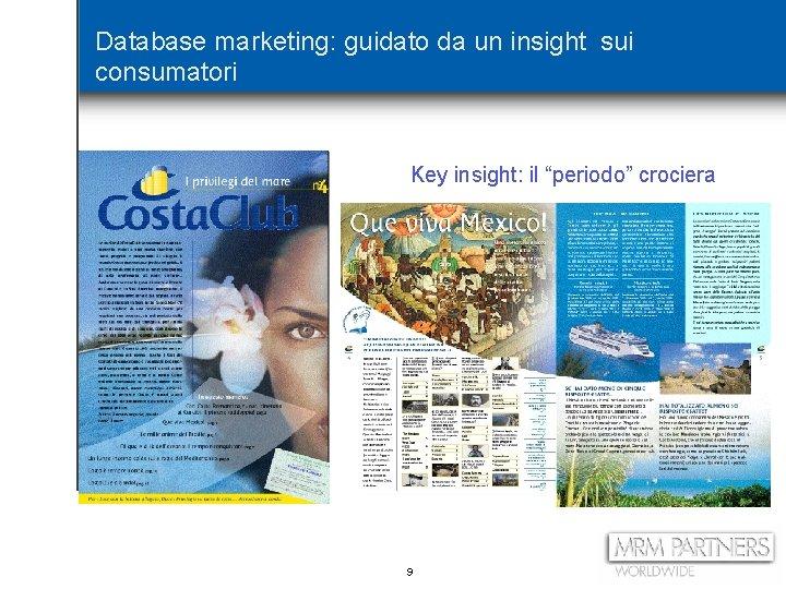 """Database marketing: guidato da un insight sui consumatori Key insight: il """"periodo"""" crociera 9"""