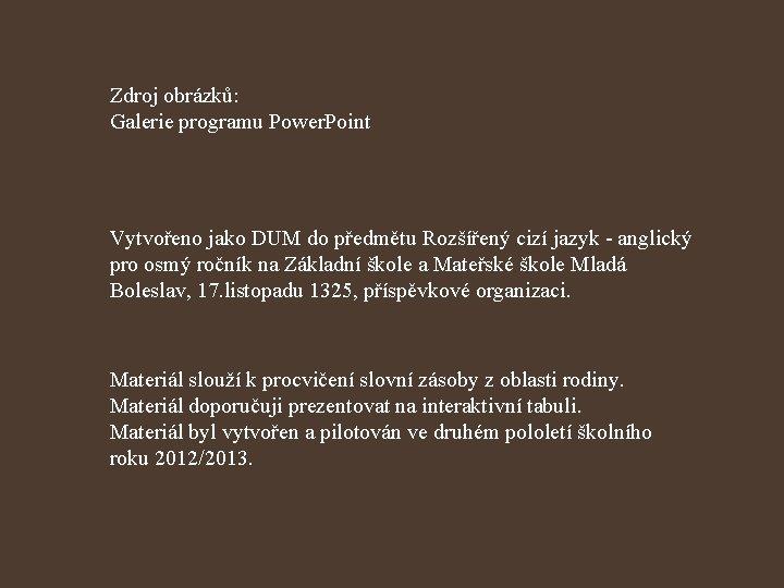 Zdroj obrázků: Galerie programu Power. Point Vytvořeno jako DUM do předmětu Rozšířený cizí jazyk