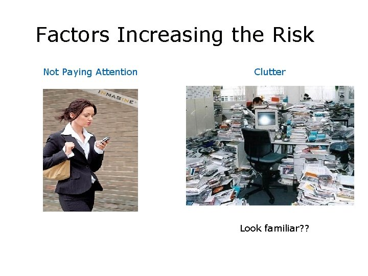 Factors Increasing the Risk Not Paying Attention Clutter Look familiar? ?