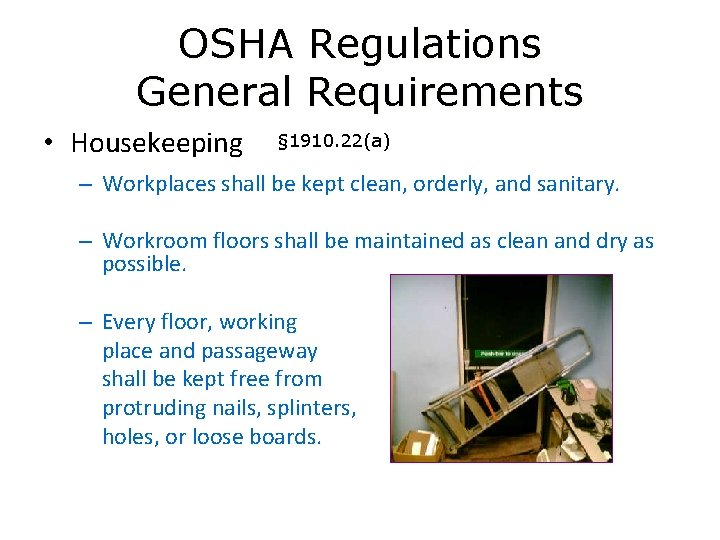 OSHA Regulations General Requirements • Housekeeping § 1910. 22(a) – Workplaces shall be kept