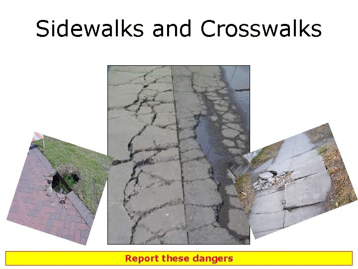 Sidewalks and Crosswalks Report these dangers