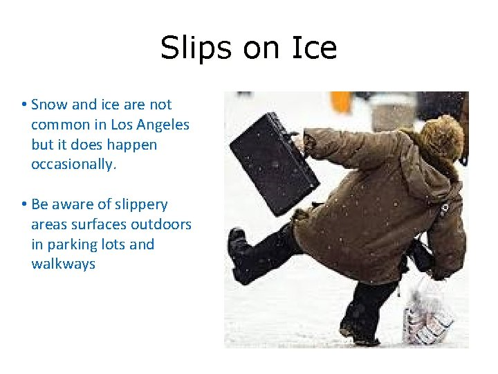 Slips on Ice • Snow and ice are not common in Los Angeles but