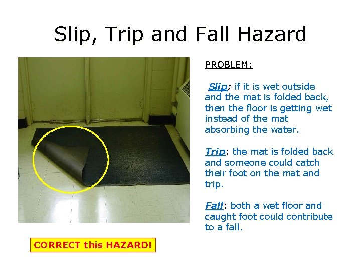 Slip, Trip and Fall Hazard PROBLEM: Slip if it is wet outside and the