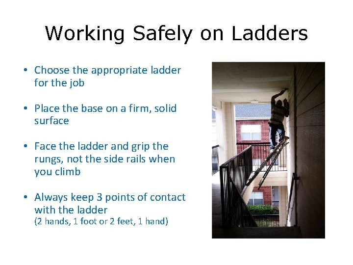 Working Safely on Ladders • Choose the appropriate ladder for the job • Place