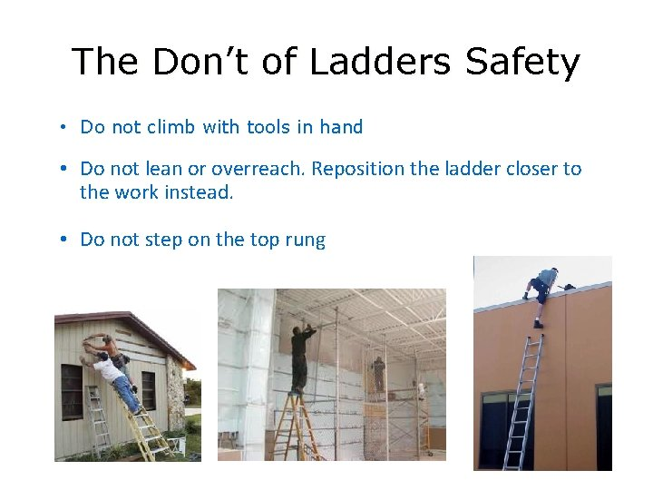 The Don't of Ladders Safety • Do not climb with tools in hand •
