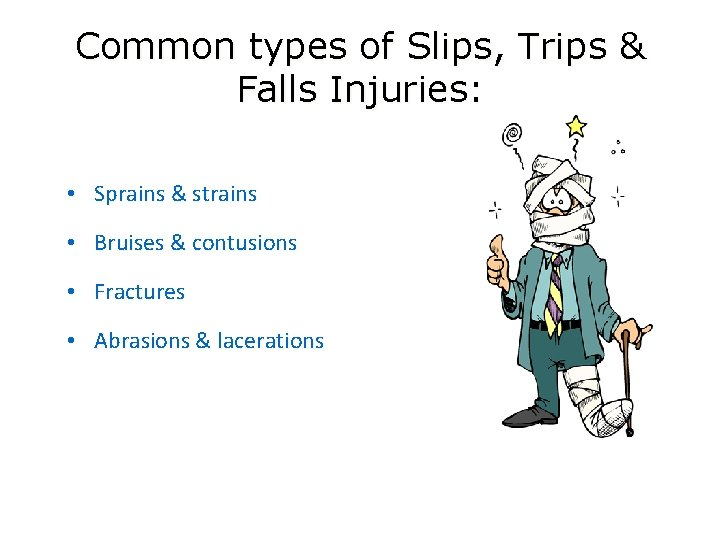 Common types of Slips, Trips & Falls Injuries: • Sprains & strains • Bruises