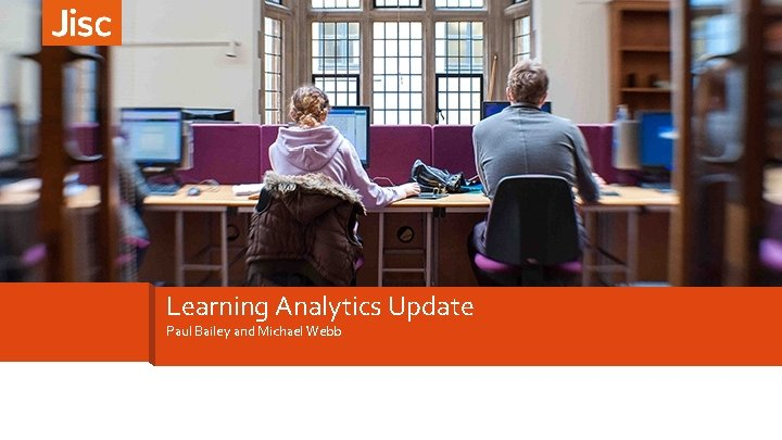 Learning Analytics Update Paul Bailey and Michael Webb