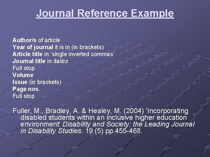 Journal Reference Example Author/s of article Year of journal it is in (in brackets)
