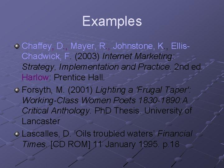 Examples Chaffey, D. , Mayer, R. , Johnstone, K. , Ellis. Chadwick, F. (2003)