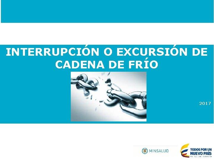 INTERRUPCIÓN O EXCURSIÓN DE CADENA DE FRÍO 2017