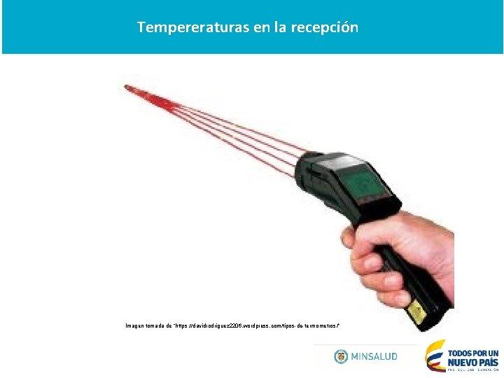 """Tempereraturas en la recepción Imagen tomada de """"https: //davidrodriguez 2206. wordpress. com/tipos-de-termometros /"""""""
