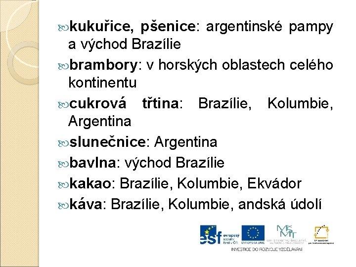kukuřice, pšenice: argentinské pampy a východ Brazílie brambory: v horských oblastech celého kontinentu