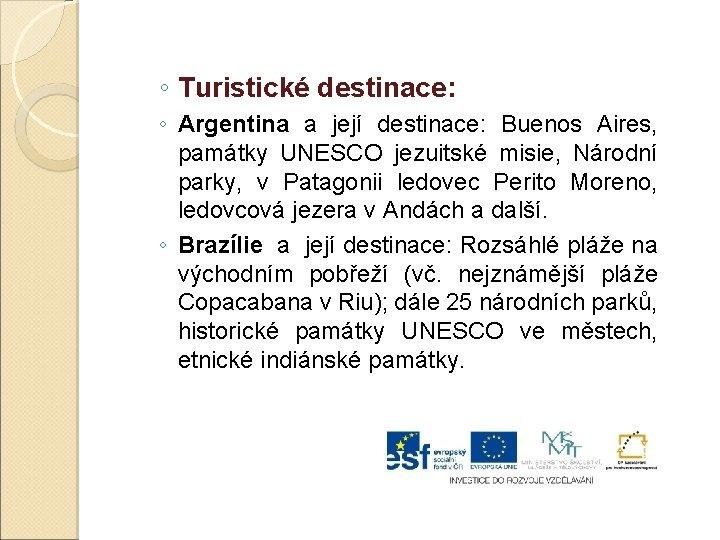 ◦ Turistické destinace: ◦ Argentina a její destinace: Buenos Aires, památky UNESCO jezuitské misie,