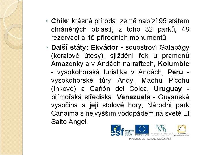 ◦ Chile: krásná příroda, země nabízí 95 státem chráněných oblastí, z toho 32 parků,