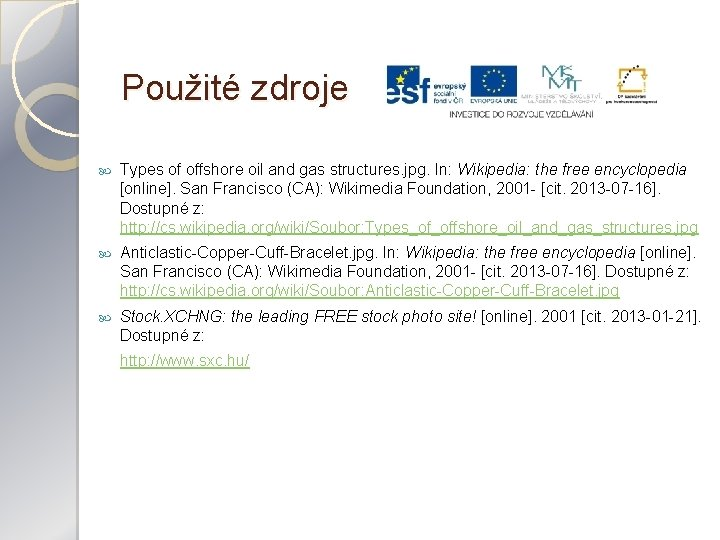 Použité zdroje Types of offshore oil and gas structures. jpg. In: Wikipedia: the free