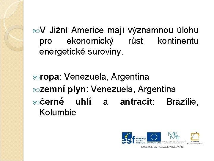 V Jižní Americe mají významnou úlohu pro ekonomický růst energetické suroviny. kontinentu ropa: