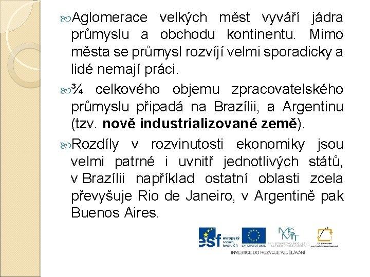 Aglomerace velkých měst vyváří jádra průmyslu a obchodu kontinentu. Mimo města se průmysl