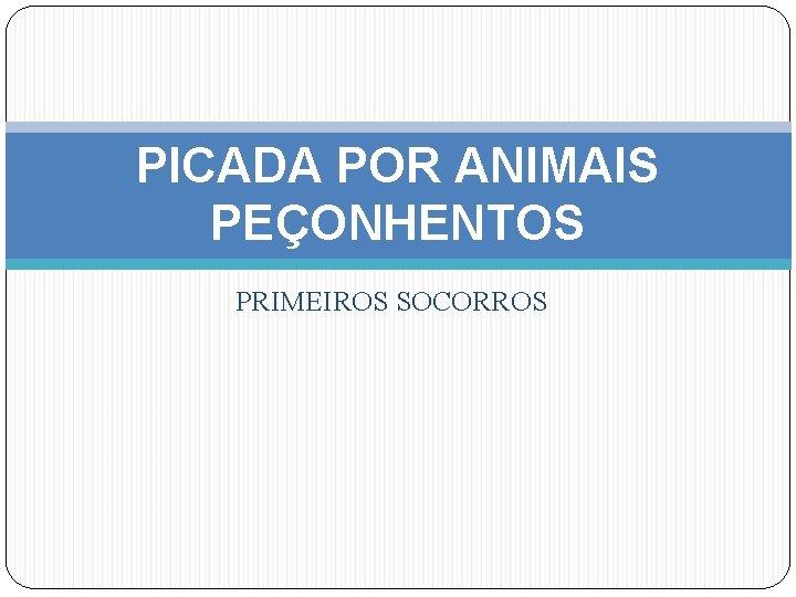 PICADA POR ANIMAIS PEÇONHENTOS PRIMEIROS SOCORROS