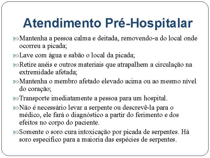 Atendimento Pré-Hospitalar Mantenha a pessoa calma e deitada, removendo-a do local onde ocorreu a
