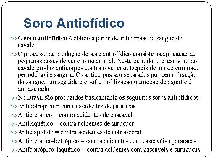 Soro Antiofídico O soro antiofídico é obtido a partir de anticorpos do sangue do