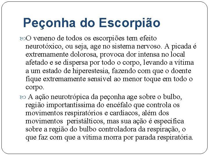 Peçonha do Escorpião O veneno de todos os escorpiões tem efeito neurotóxico, ou seja,