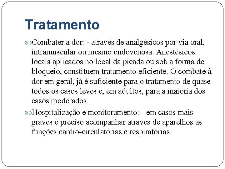 Tratamento Combater a dor: - através de analgésicos por via oral, intramuscular ou mesmo