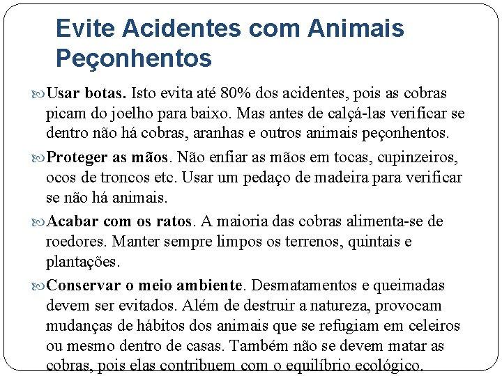 Evite Acidentes com Animais Peçonhentos Usar botas. Isto evita até 80% dos acidentes, pois