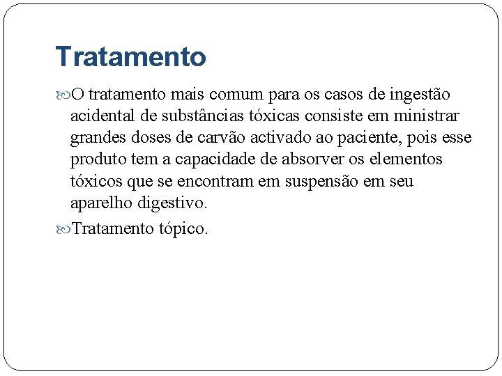 Tratamento O tratamento mais comum para os casos de ingestão acidental de substâncias tóxicas