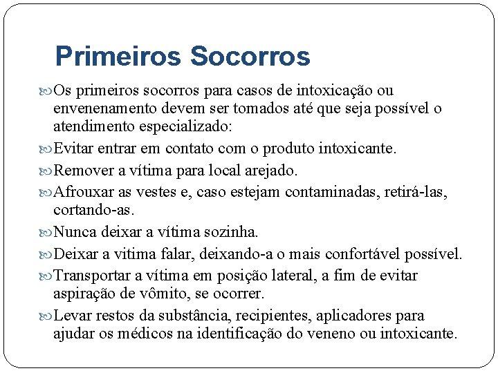 Primeiros Socorros Os primeiros socorros para casos de intoxicação ou envenenamento devem ser tomados