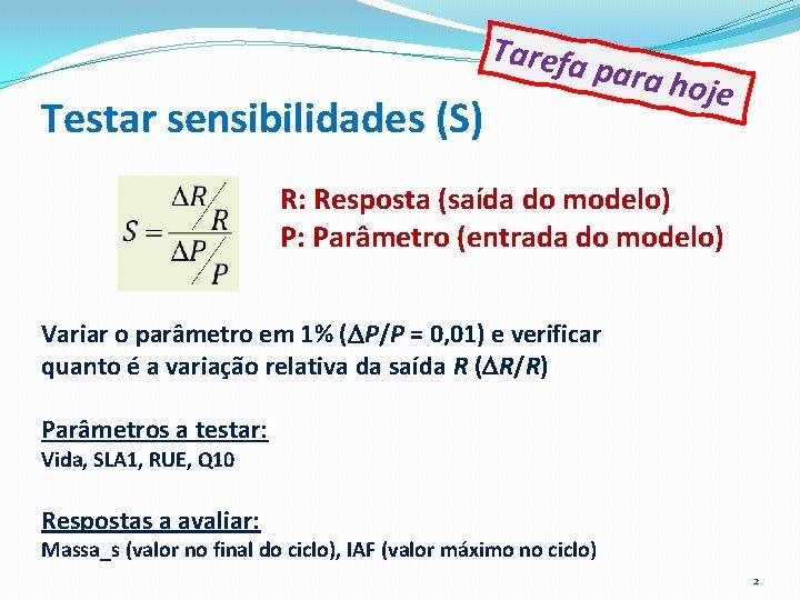 Tarefa p Testar sensibilidades (S) ara ho je R: Resposta (saída do modelo) P: