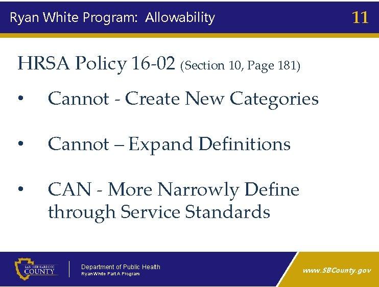 11 Ryan White Program: Allowability HRSA Policy 16‑ 02 (Section 10, Page 181) •