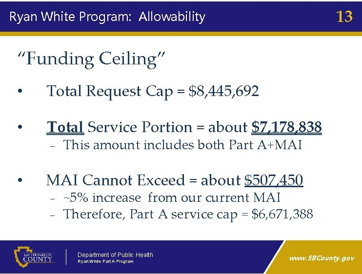 "13 Ryan White Program: Allowability ""Funding Ceiling"" • Total Request Cap = $8, 445,"