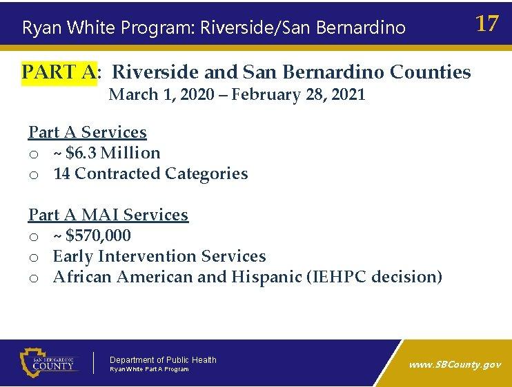 17 Ryan White Program: Riverside/San Bernardino PART A: Riverside and San Bernardino Counties March