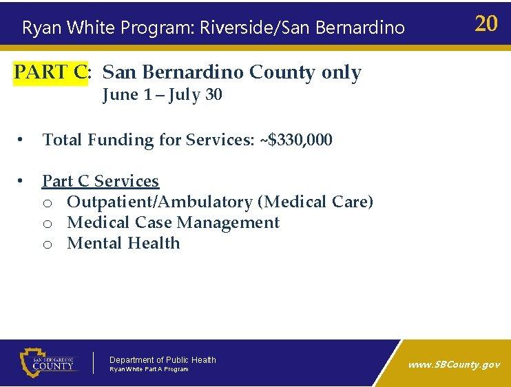 Ryan White Program: Riverside/San Bernardino 20 PART C: San Bernardino County only June 1