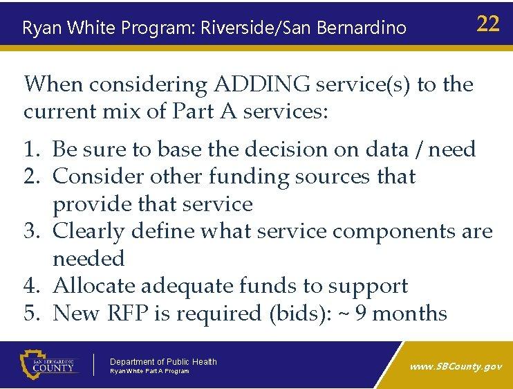 22 Ryan White Program: Riverside/San Bernardino When considering ADDING service(s) to the current mix